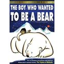 Boy Who Wanted To Be a Bear-Collectors Series Edit